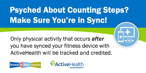 Only physical activity that occurs after you have synced your fitness device with ActiveHealth will be tracked and credited.